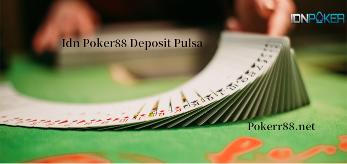Idn Poker88 Deposit Pulsa