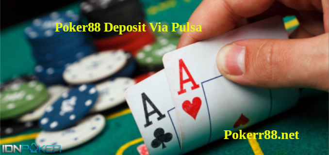 Poker88 Deposit Via Pulsa