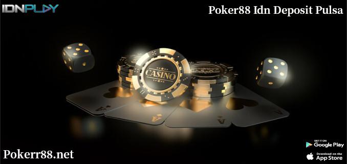 Poker88 Idn Deposit Pulsa
