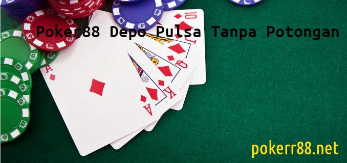 poker88 depo pulsa tanpa potongan